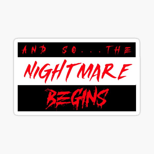 And So...The Nightmare Begins Sticker