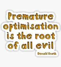 Premature optimization is the root of all evil - Donald Knuth Sticker