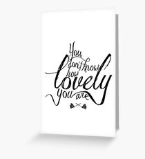 You Don't Know How Lovely You Are Greeting Card