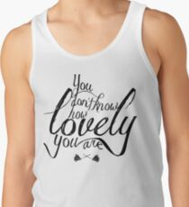 You Don't Know How Lovely You Are Tank Top