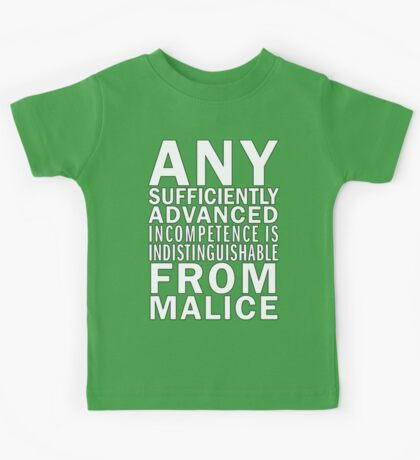 Any sufficiently advanced incompetence is indistinguishable from malice Kids Clothes