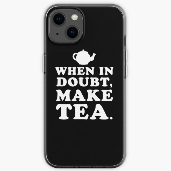 When In Doubt, Make Tea iPhone Soft Case