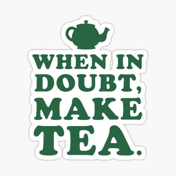 When In Doubt, Make Tea Sticker
