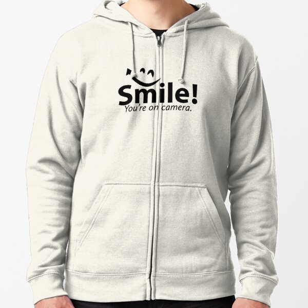 Smile You're re on Camera  Zipped Hoodie