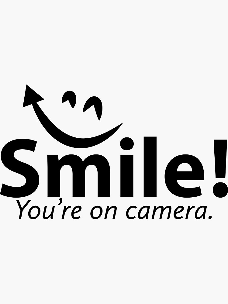 Smile You're re on Camera  by SkiniB