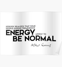 expend tremendous energy merely to be normal - albert camus Poster