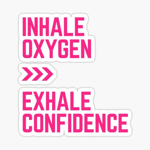 Inhale Oxygen exhale Confidence Sticker