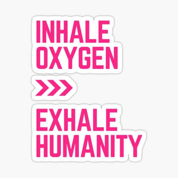 Inhale Oxygen exhale Humanity Sticker