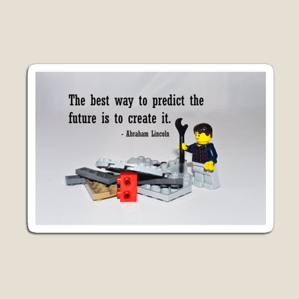 """""""The best way to predict the future is to create it"""" Magnet"""