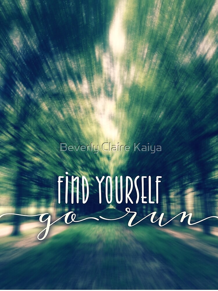 Find Yourself Go Run Runners Quote Fontainebleau 2 by beverlyclaire