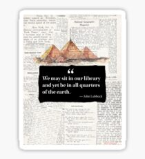 We may sit in our library and yet be in all quarters of the earth. Giza version Sticker