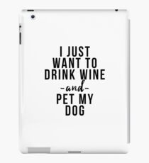 I just want to drink wine and pet my dog iPad Case/Skin