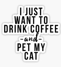 I just want to coffee wine and pet my cat Sticker