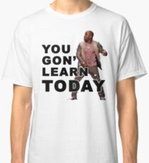 You Gon Learn Today - Kevin Hart Classic T-Shirt
