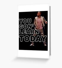 You Gon Learn Today - Kevin Hart Greeting Card