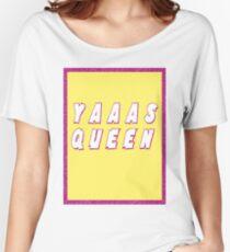 YAAAS QUEEN Women's Relaxed Fit T-Shirt