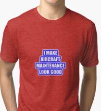 I Make Aircraft Maintenance Look Good Tri-blend T-Shirt