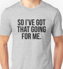 So I've Got That Going For Me T-Shirt