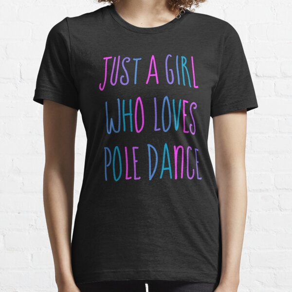 Just a girl who loves Pole Dance  Essential T-Shirt