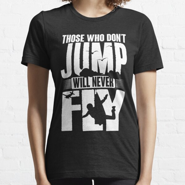 Those who don't jump will never fly Essential T-Shirt
