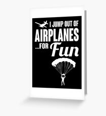 I jump out of airplanes... for fun! Greeting Card