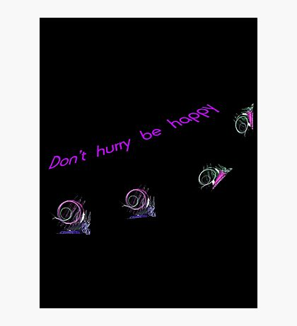 Don't hurry, be happy Photographic Print