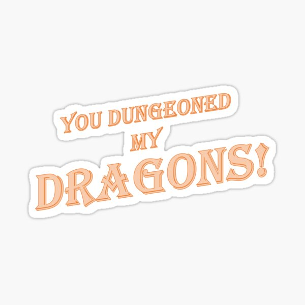You Dungeoned my Dragons! Sticker