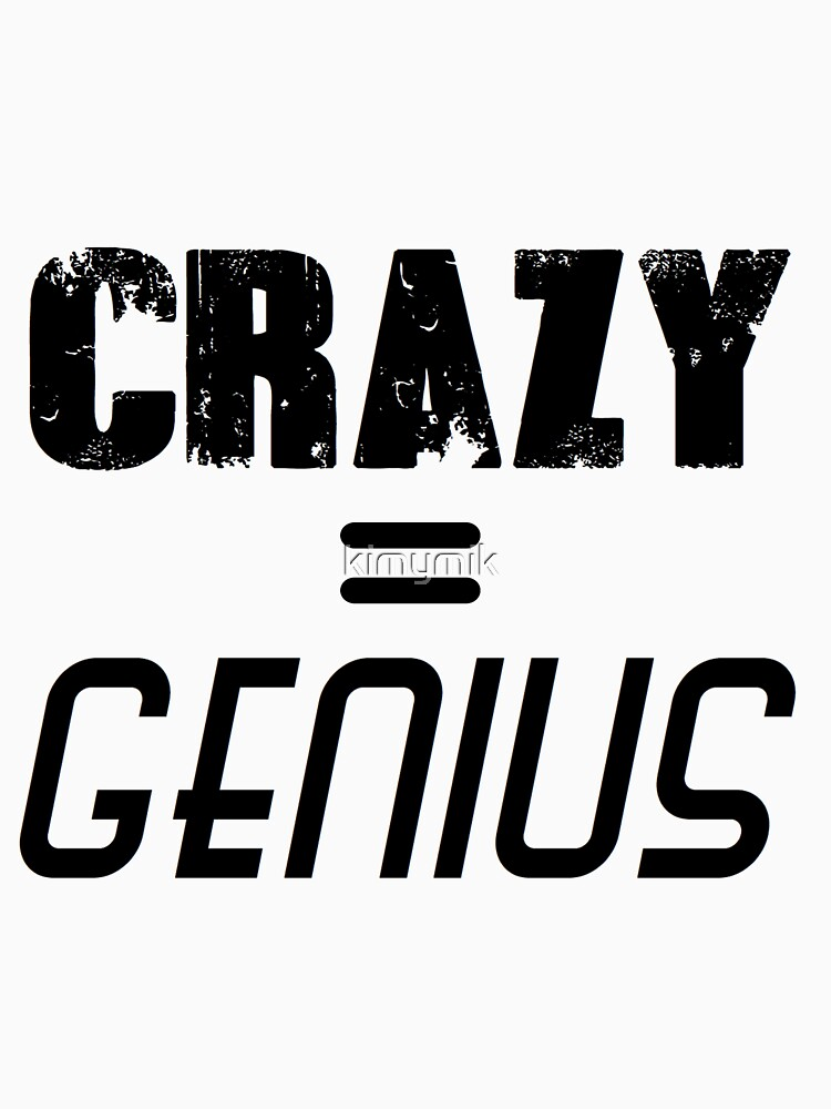 CRAZY = GENIUS by kimymik