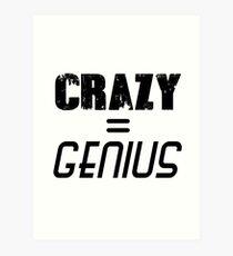 CRAZY = GENIUS Art Print