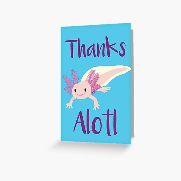 Thanks Alotl Greeting Card