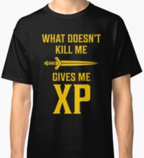 What Doesn't Kill Me Gives Me XP T Shirt Classic T-Shirt