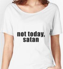 Not today, satan Women's Relaxed Fit T-Shirt