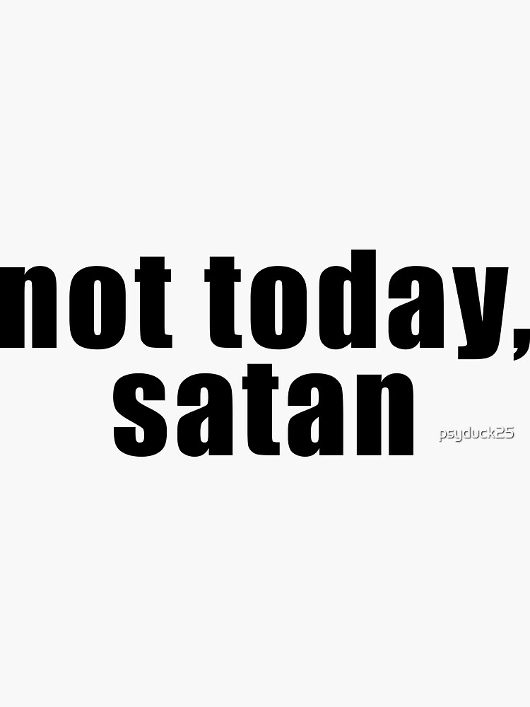 Not today, satan by psyduck25