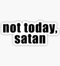 Not today, satan Sticker
