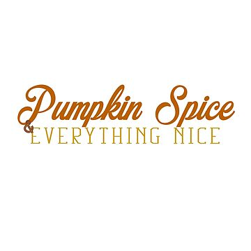 Pumpkin spice & everything nice by CreatingRayne