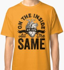 On The Inside We Are All The Same. Classic T-Shirt