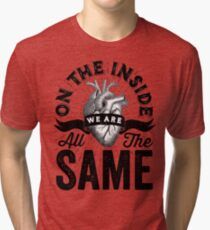 On The Inside We Are All The Same. Tri-blend T-Shirt