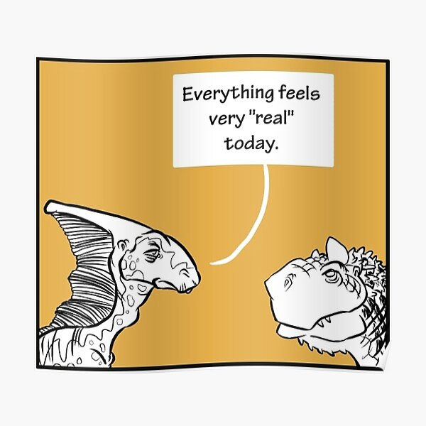 """Everything Feels Very """"Real"""" Today Poster"""