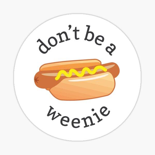 don't be a weenie Sticker