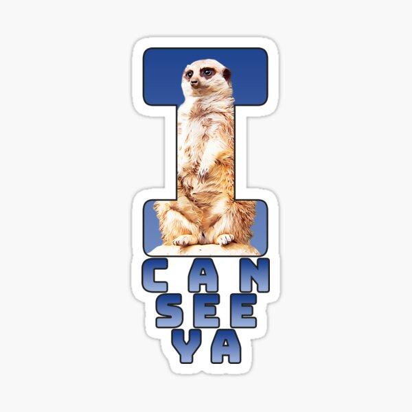 Humrous Fun Cute Animal meerkat I Can See Ya Design Sticker