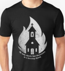 """The only Church that Illuminates is a Burning Church."" T-Shirt"