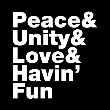 Peace & Unity & Love & Havin' Fun by forgottentongue