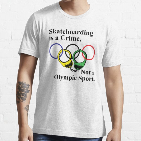 Skateboarding Is A Crime Not An Olympic Sport Essential T-Shirt