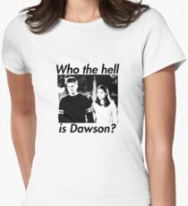 Who the hell is Dawson? Womens Fitted T-Shirt