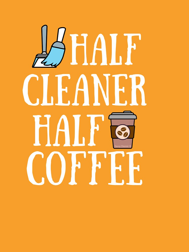 Half Cleaner Half Coffee Housekeeper Cleaning Lady Gifts by SavvyCleaner