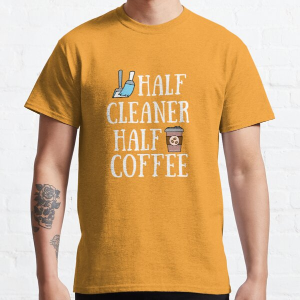 Half Cleaner Half Coffee Housekeeper Cleaning Lady Gifts Classic T-Shirt