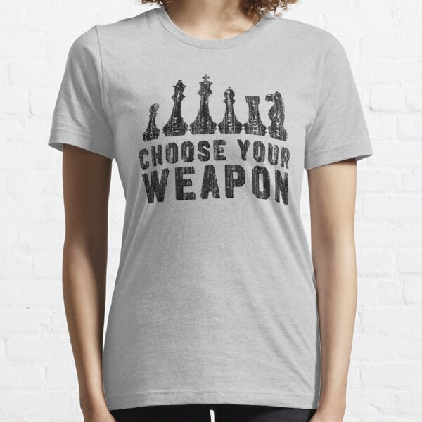 Chess Choose Your Weapon - Chess Lover Essential T-Shirt
