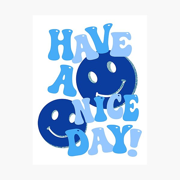 HAVE A NICE DAY! - blue Photographic Print