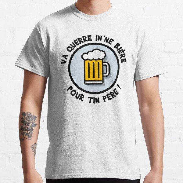 Va querre in'ne bière pour tin père ! T-shirt classique