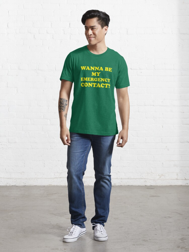 Alternate view of Wanna Be My Emergency Contact? Essential T-Shirt